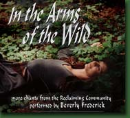 In the Arms of the Wild: More Chants from the Reclaiming Community CD